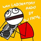 Wax Laboratory Radio by DJ Fatal