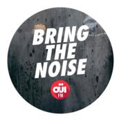OUI FM Bring the noise