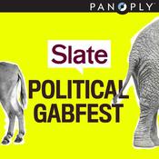Slate's Political Gabfest
