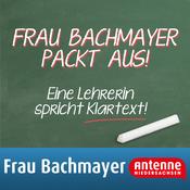 Frau Bachmayer packt aus! - Lehrer sprechen Klartext